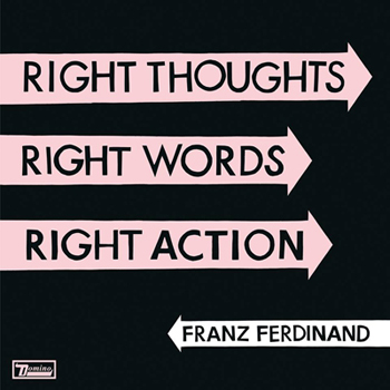 """Franz Ferdinand """"Right Thoughts, Right Words, Right Action"""""""